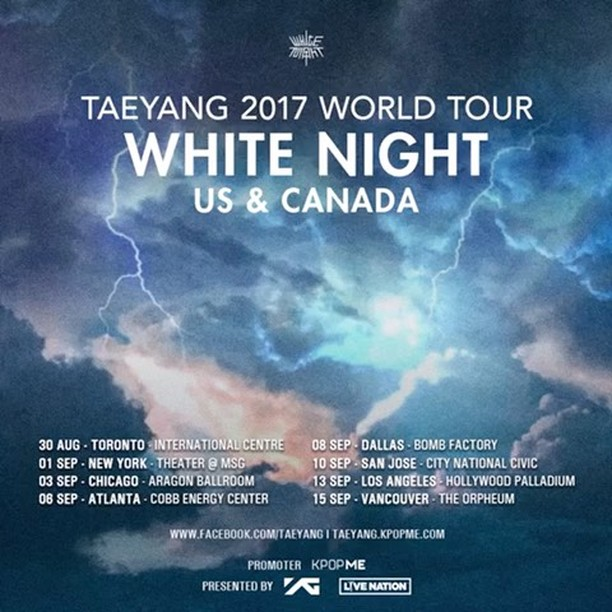 Taeyang Instagram Jul 12, 2017 4:04pm TAEYANG 2017 WORLD TOUR IN USA CANADA 🇨🇦 08.30 TORONTO 09.01 NEW YORK 09.03 CHICAGO 09.06 ATLANTA 09.08 DALLAS 09.10 SAN JOSE 09.13 LOS ANGELES 09.15 VANCOUVER FIND OUT MORE @ http://ygfamily.com/event/TAEYANG/WHITENIGHT #TAEYANG #태양 #TAEYANGCONCERT #TAEYANGWORLDTOUR #태양월드투어 #WHITENIGHT #백야 #白夜 #YG #WHITENIGHTINCHIBA #WHITENIGHTINHYOGO #WHITENIGHTINSEOUL #WHITENIGHTINTORONTO #WHITENIGHTINNEWYORK #WHITENIGHTINCHICAGO #WHITENIGHTINATLANTA #WHITENIGHTINDALLAS #WHITENIGHTINSANJOSE #WHITENIGHTINLOSANGELES #WHITENIGHTINVANCOUVER